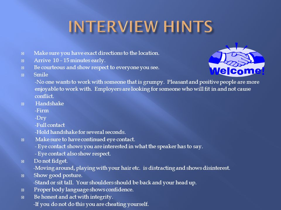INTERVIEW HINTS Make sure you have exact directions to the location.