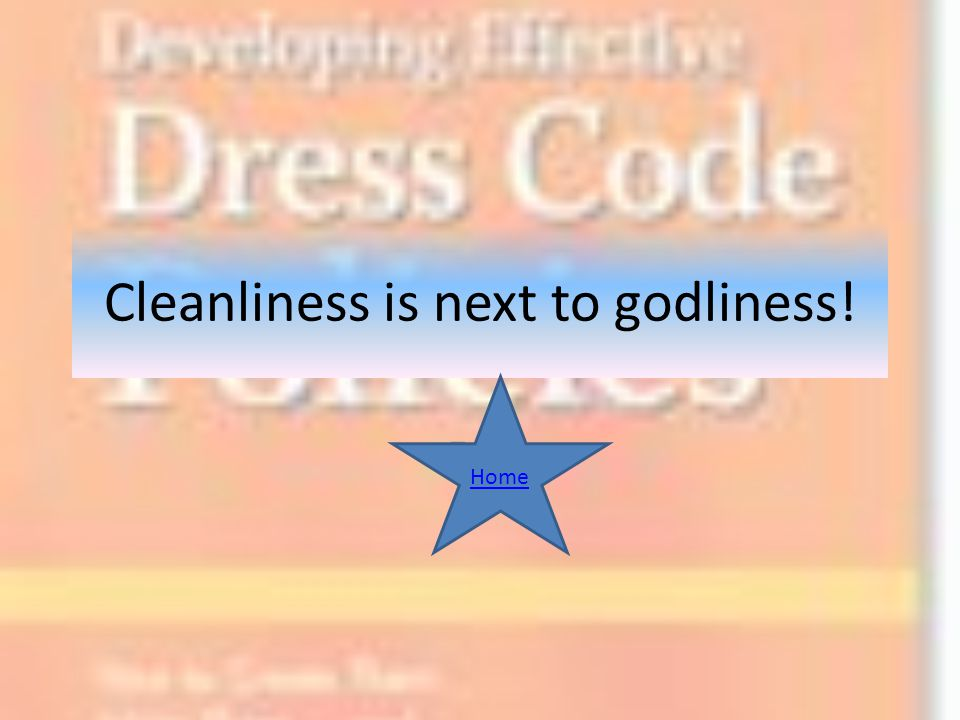 Cleanliness is next to godliness!