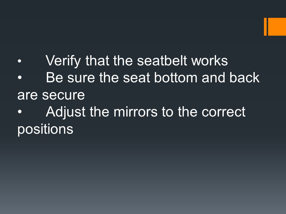 • Be sure the seat bottom and back are secure