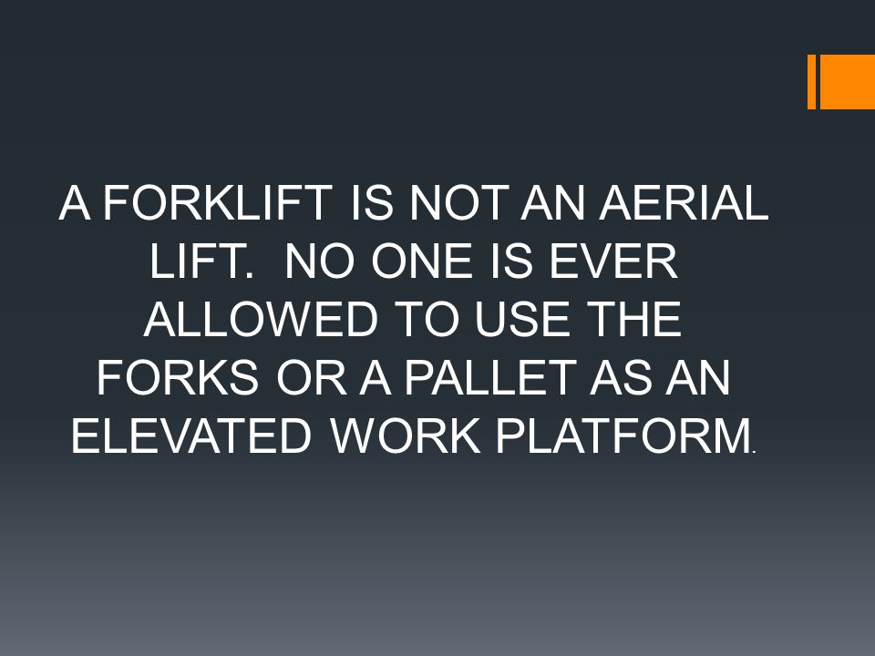 A FORKLIFT IS NOT AN AERIAL LIFT