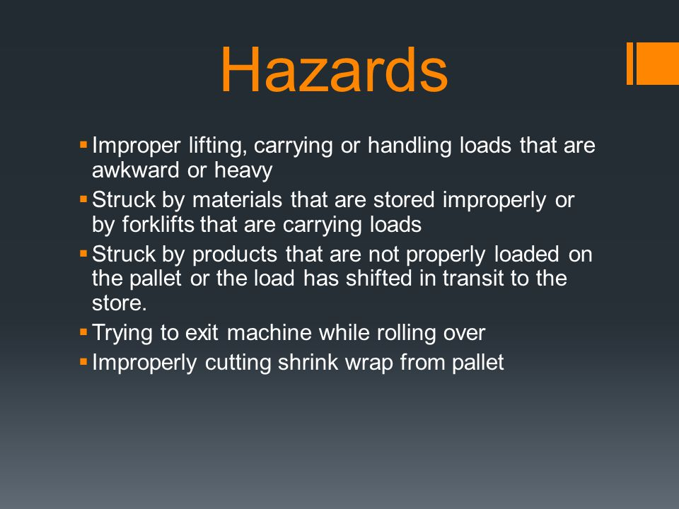 Hazards Improper lifting, carrying or handling loads that are awkward or heavy.