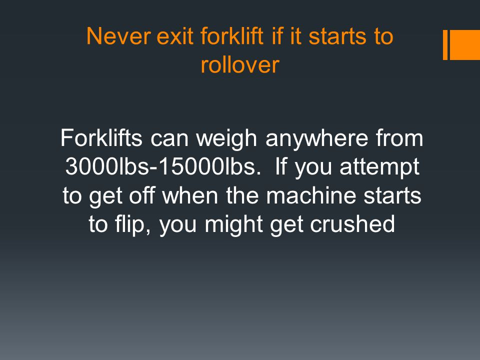 Never exit forklift if it starts to rollover
