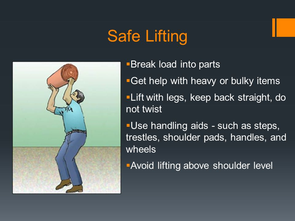 Safe Lifting Break load into parts Get help with heavy or bulky items