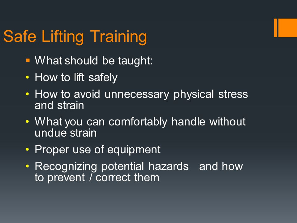 Safe Lifting Training What should be taught: How to lift safely