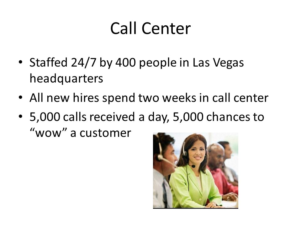 Call Center Staffed 24/7 by 400 people in Las Vegas headquarters