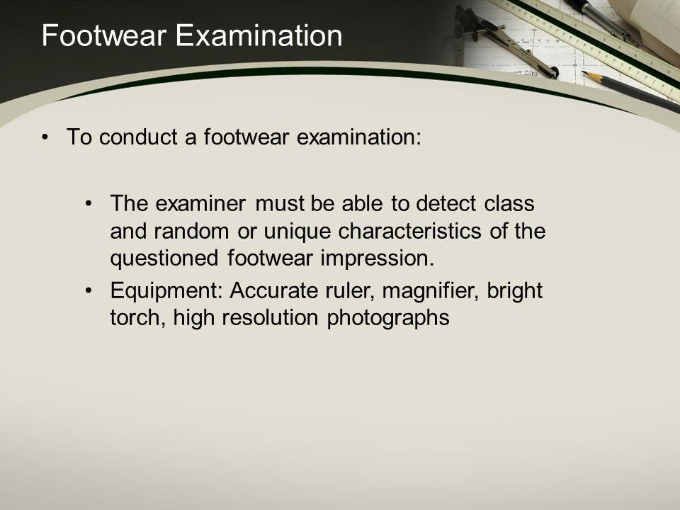 Footwear Examination To conduct a footwear examination: