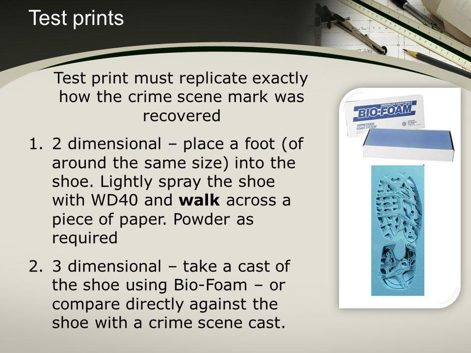Test prints Test print must replicate exactly how the crime scene mark was recovered.