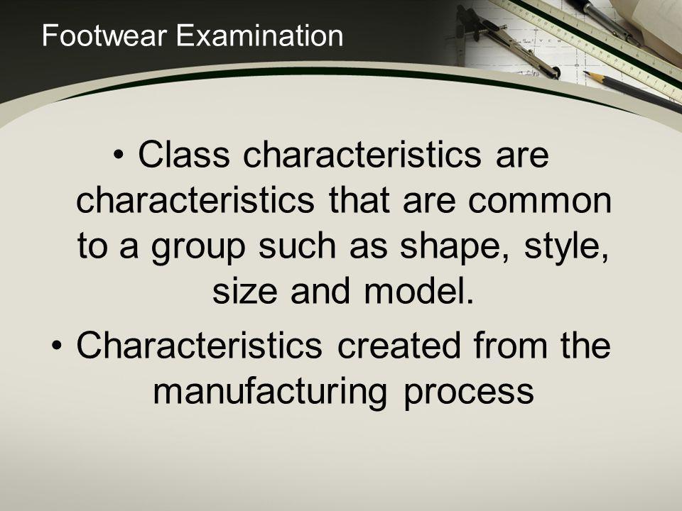 Characteristics created from the manufacturing process