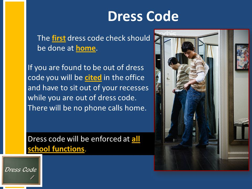 Dress Code The first dress code check should be done at home.