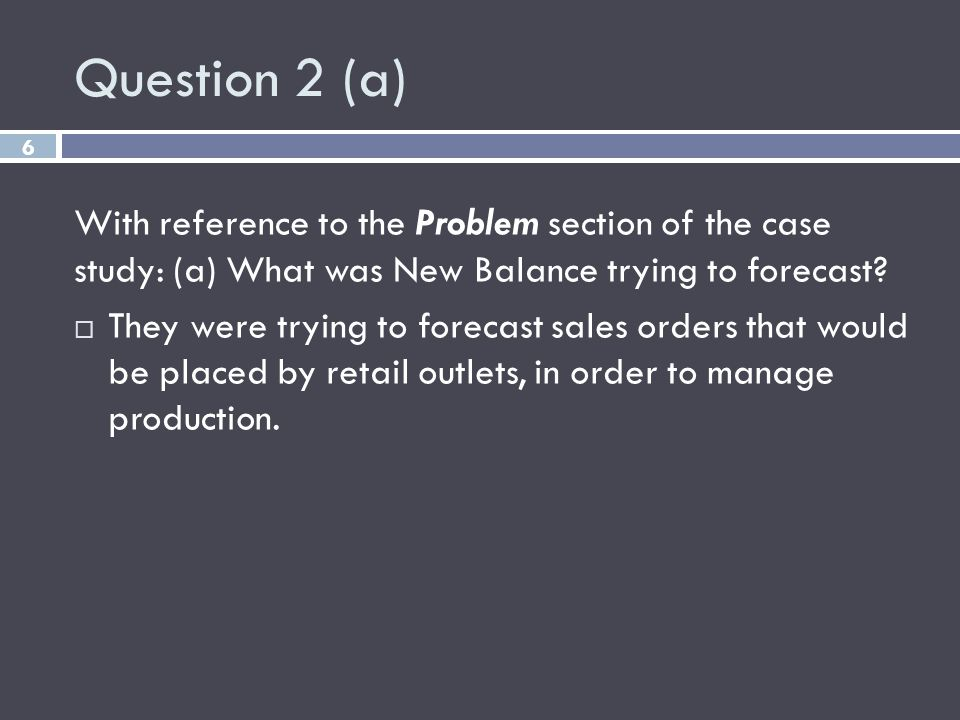 Question 2 (a) With reference to the Problem section of the case study: (a) What was New Balance trying to forecast