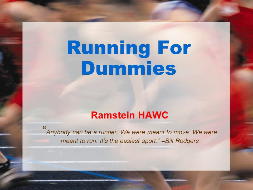 Running For Dummies Ramstein HAWC. Anybody can be a runner.