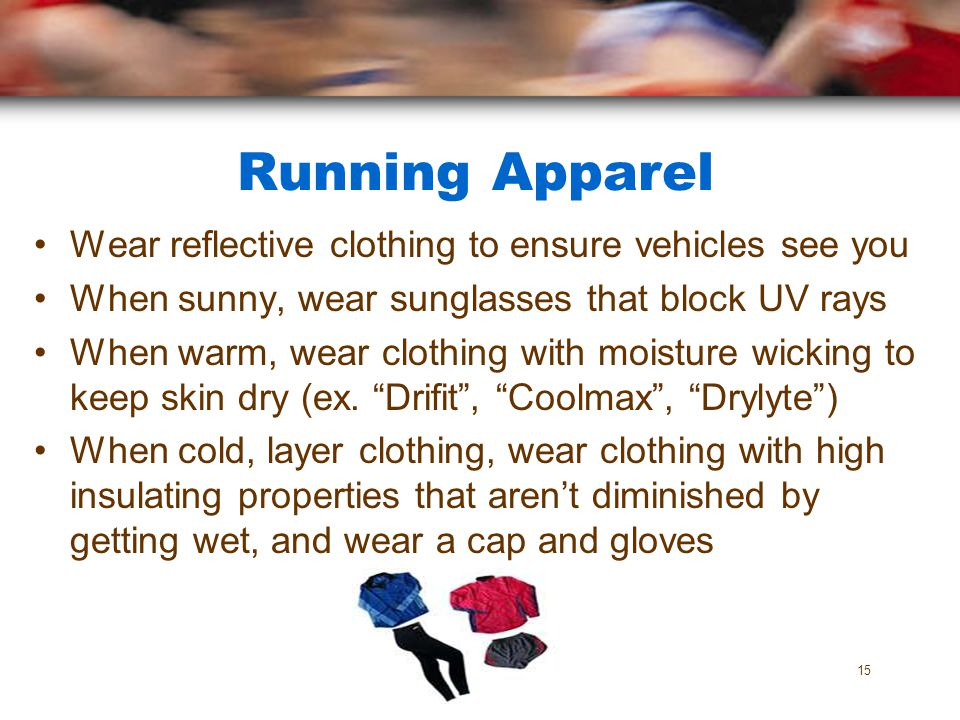 Running Apparel Wear reflective clothing to ensure vehicles see you