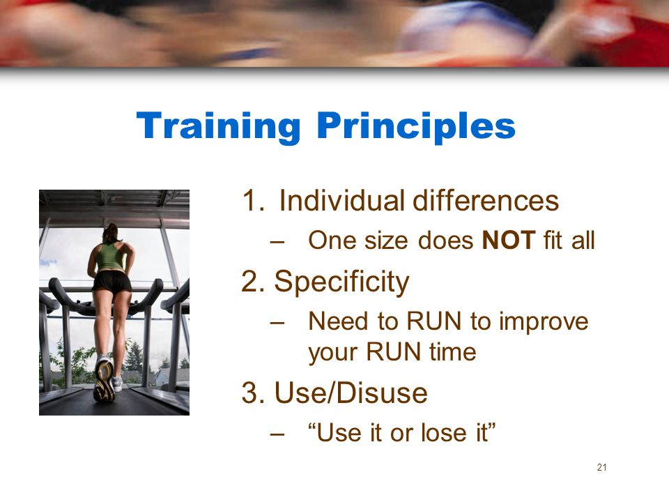 Training Principles Individual differences 2. Specificity