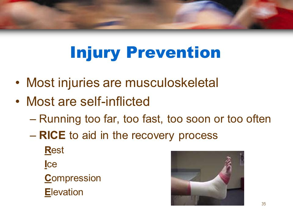 Injury Prevention Most injuries are musculoskeletal