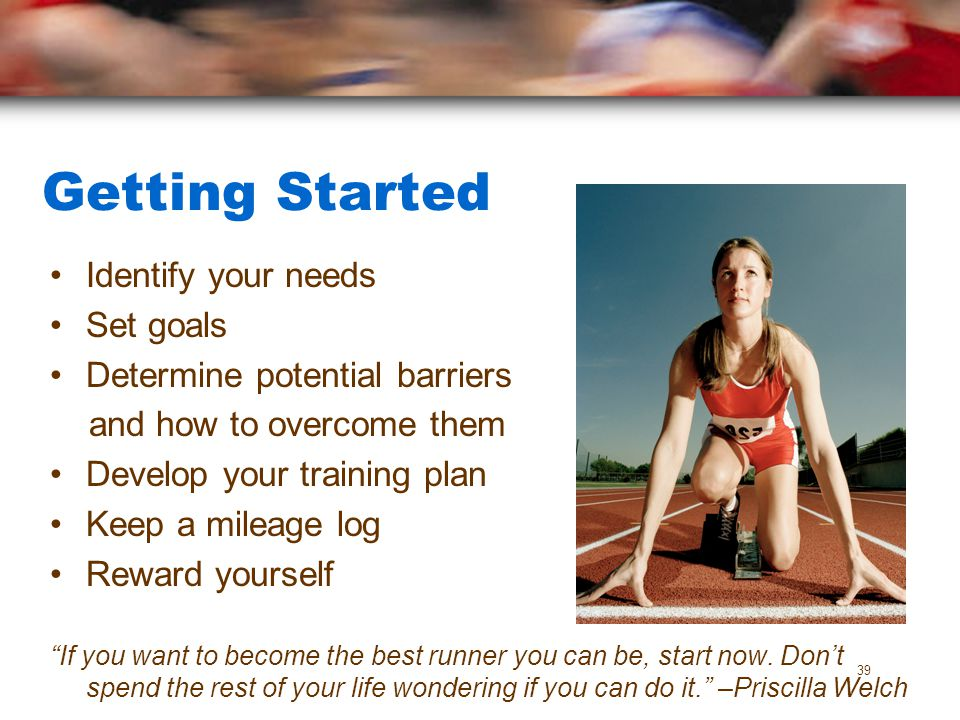 Getting Started Identify your needs Set goals