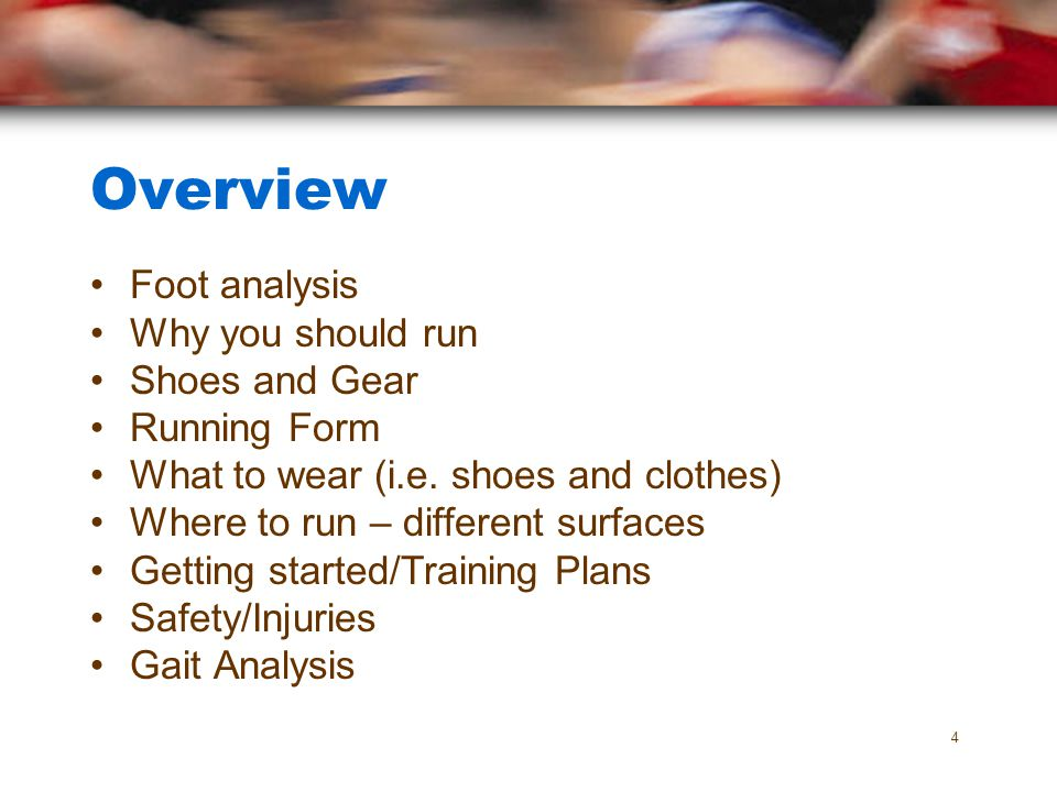 Overview Foot analysis Why you should run Shoes and Gear Running Form