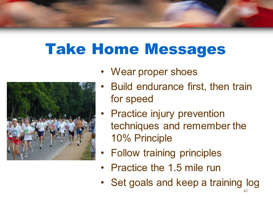Take Home Messages Wear proper shoes