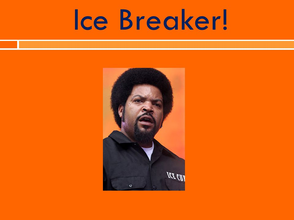 Ice Breaker!
