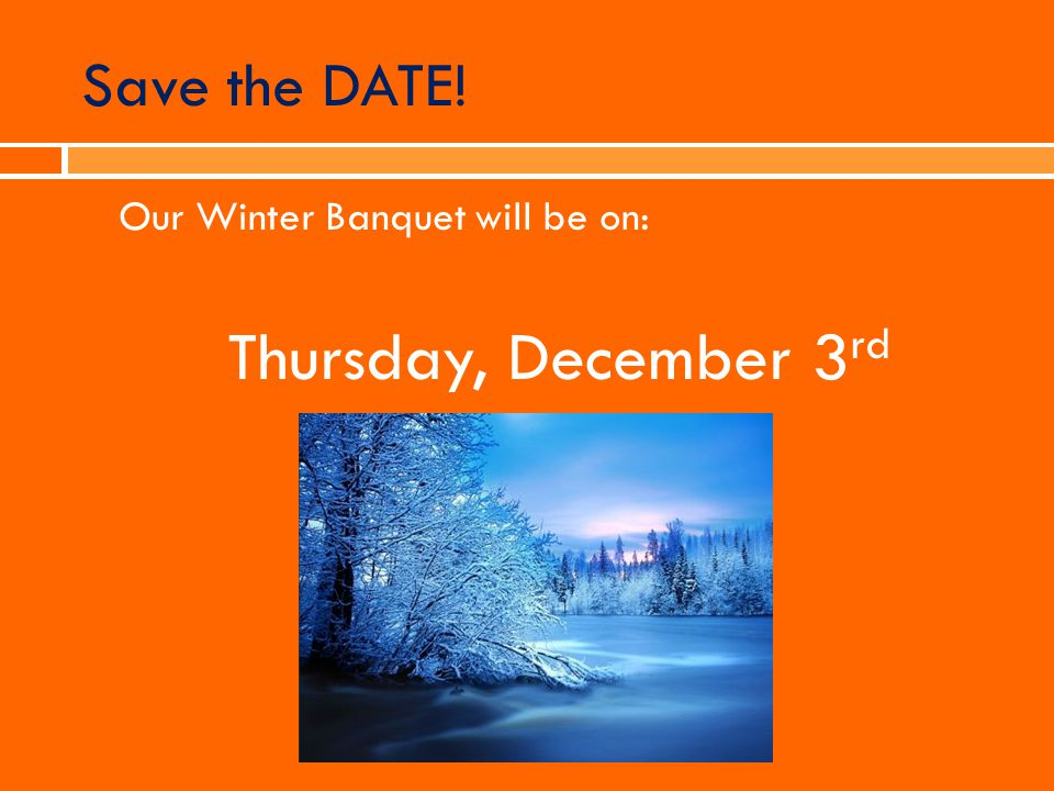 Save the DATE! Our Winter Banquet will be on: Thursday, December 3rd