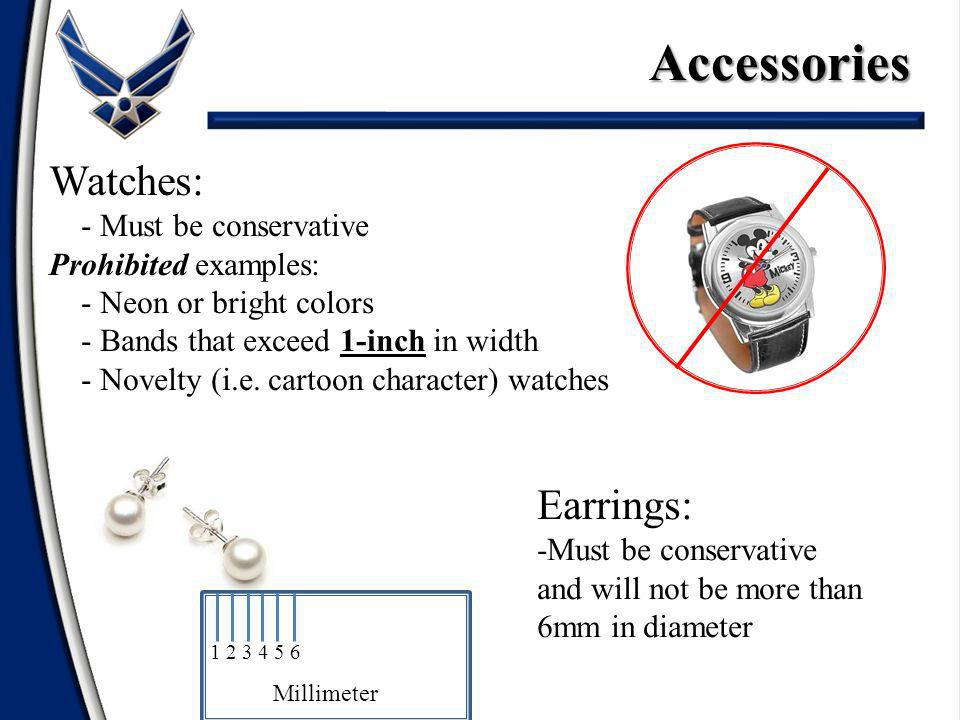 Accessories Watches: Earrings: - Must be conservative