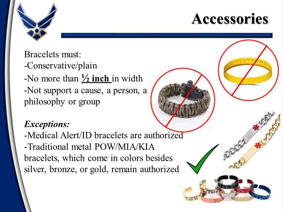 Accessories Bracelets must: -Conservative/plain