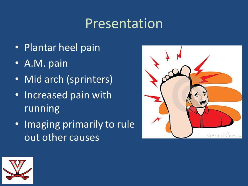 Presentation Plantar heel pain A.M. pain Mid arch (sprinters)