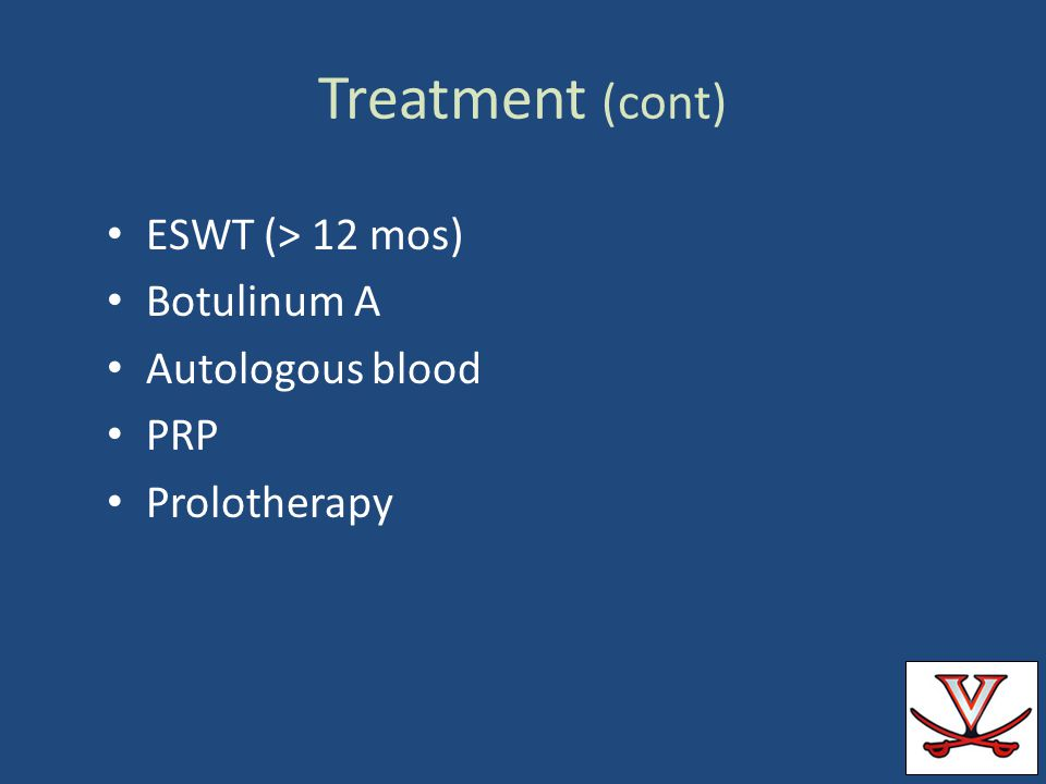 Treatment (cont) ESWT (> 12 mos) Botulinum A Autologous blood PRP