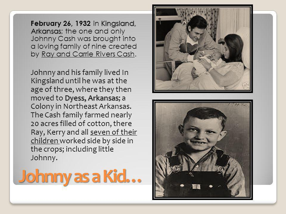 February 26, 1932 in Kingsland, Arkansas; the one and only Johnny Cash was brought into a loving family of nine created by Ray and Carrie Rivers Cash.