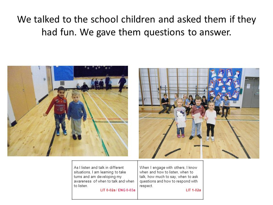 We talked to the school children and asked them if they had fun