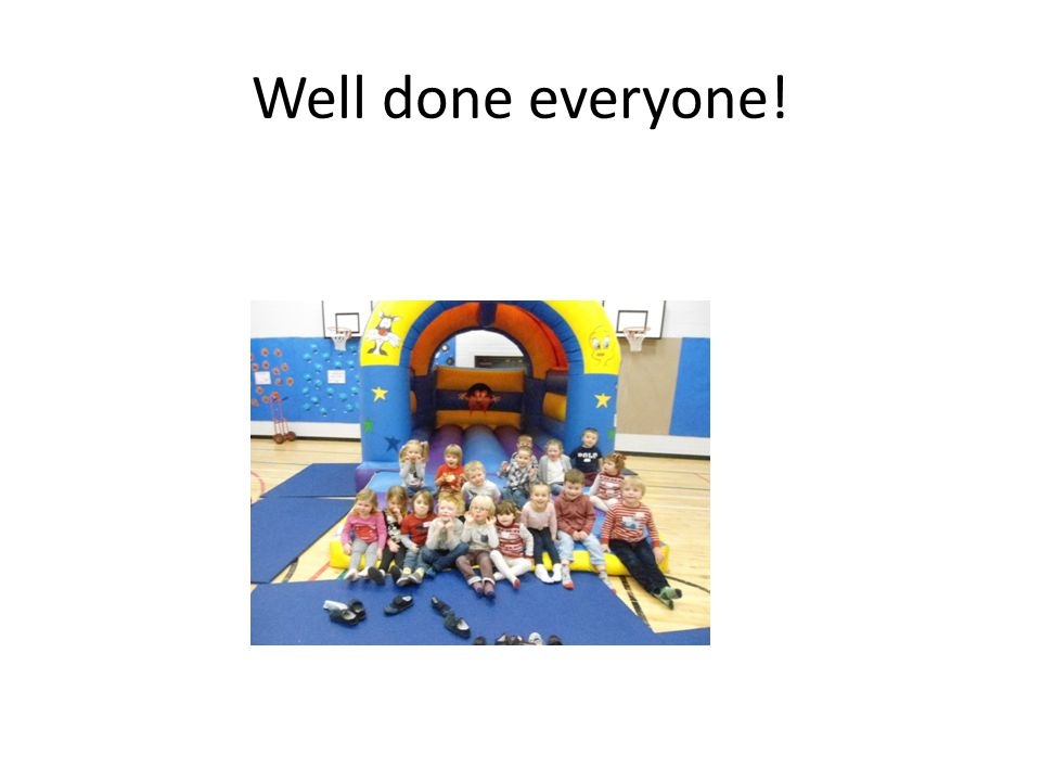 Well done everyone!