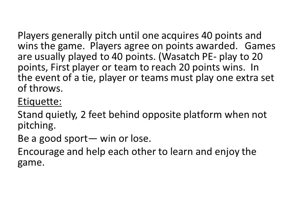 Players generally pitch until one acquires 40 points and wins the game