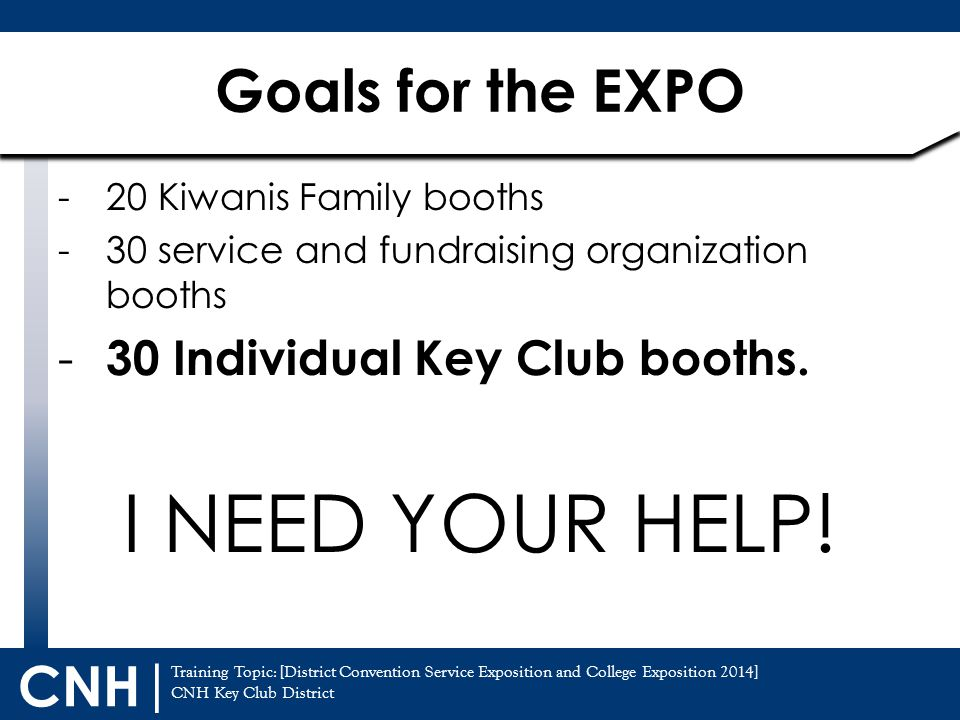 I NEED YOUR HELP! Goals for the EXPO 30 Individual Key Club booths.