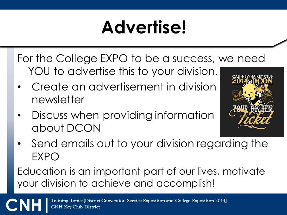 Advertise! For the College EXPO to be a success, we need YOU to advertise this to your division. Create an advertisement in division newsletter.