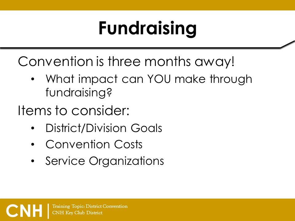 Fundraising Convention is three months away! Items to consider: