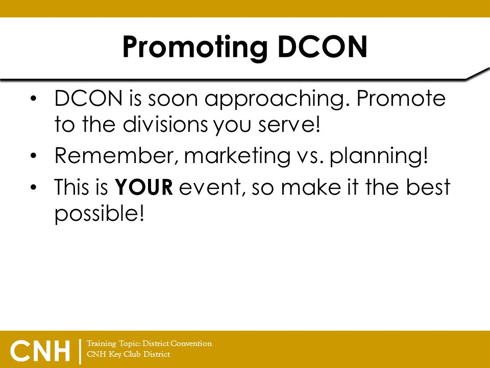 Promoting DCON DCON is soon approaching. Promote to the divisions you serve! Remember, marketing vs. planning!
