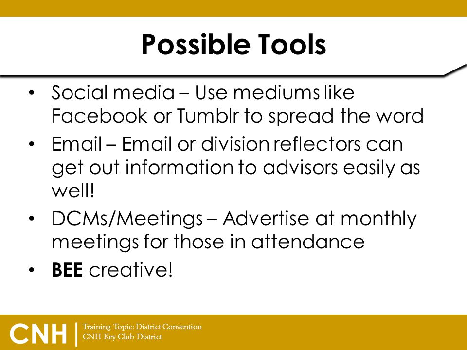 Possible Tools Social media – Use mediums like Facebook or Tumblr to spread the word.