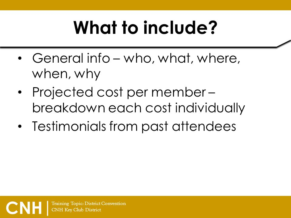 What to include General info – who, what, where, when, why
