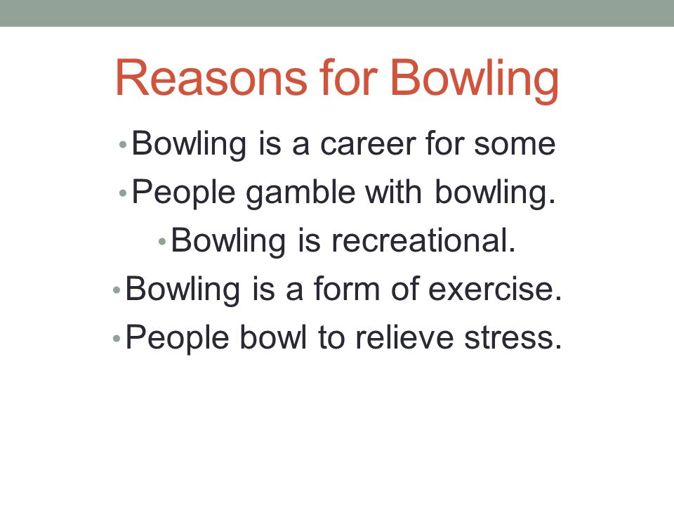 Reasons for Bowling Bowling is a career for some