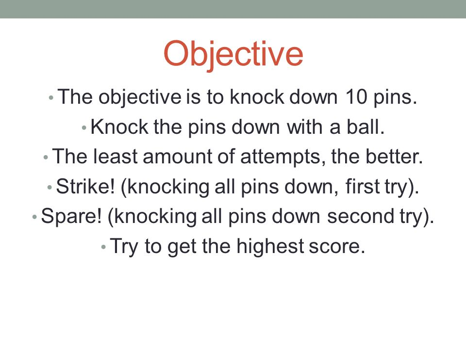Objective The objective is to knock down 10 pins.