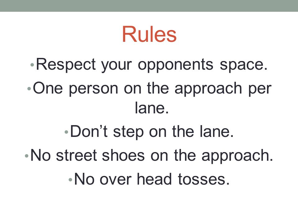 Rules Respect your opponents space.