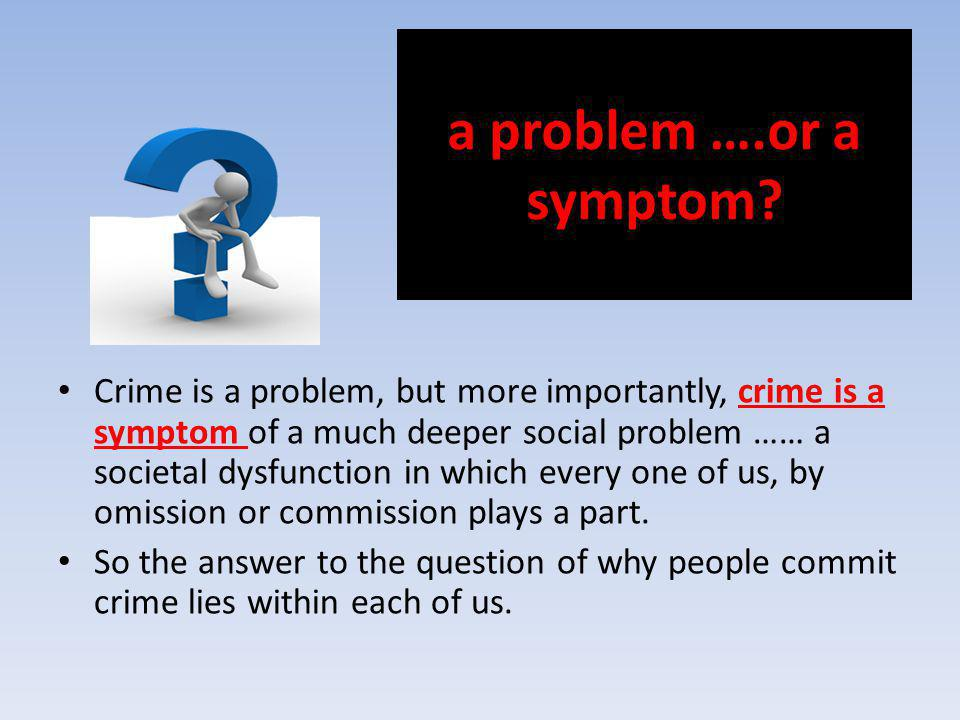 a problem ….or a symptom