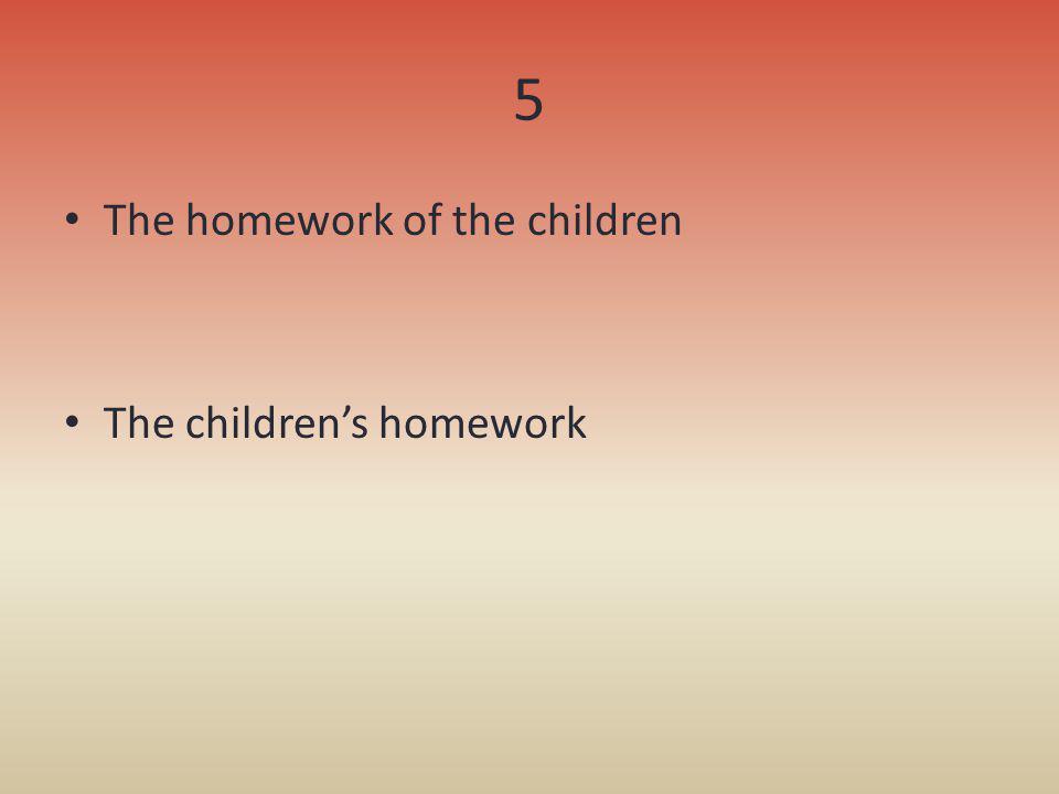 5 The homework of the children The children's homework