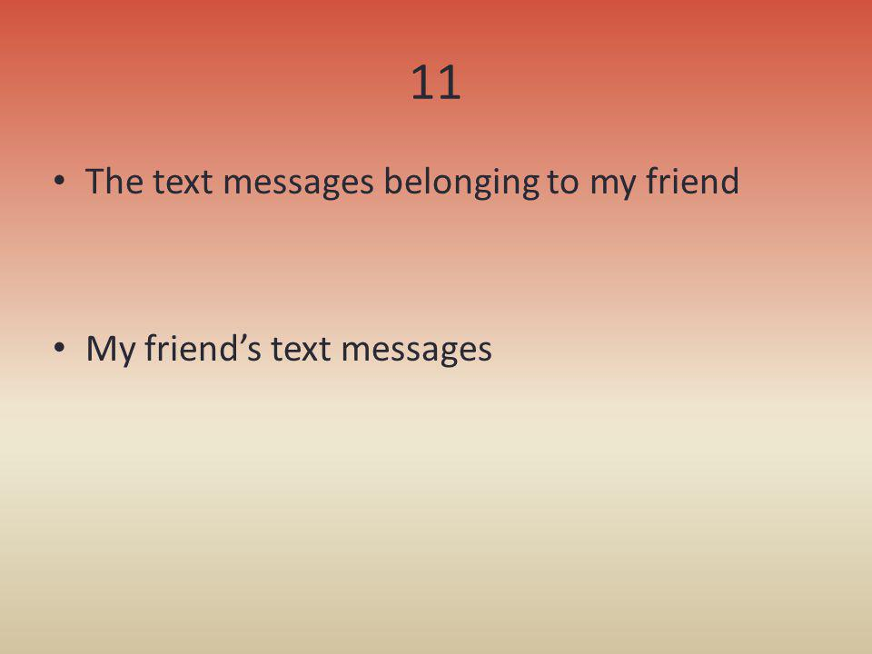 11 The text messages belonging to my friend My friend's text messages