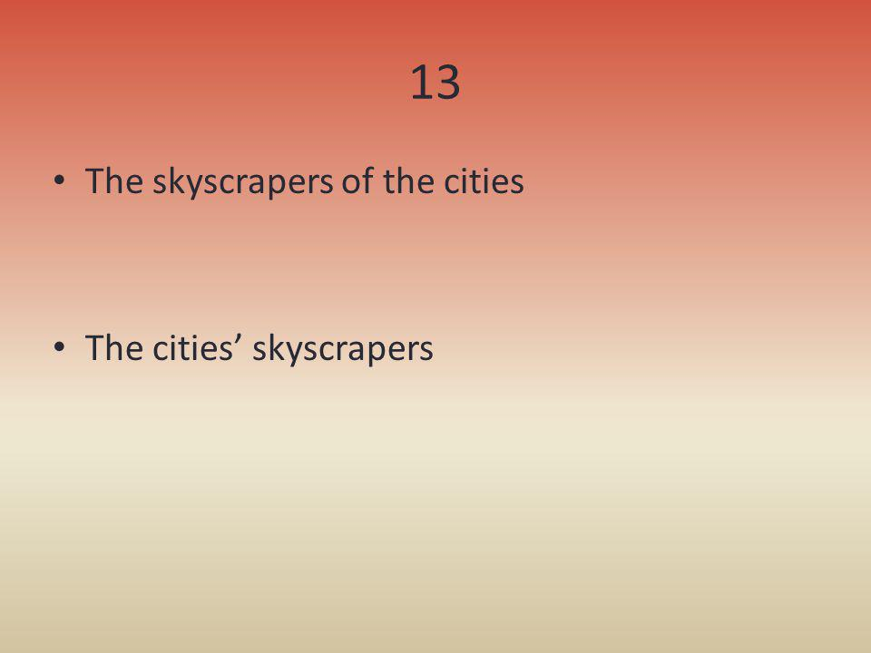 13 The skyscrapers of the cities The cities' skyscrapers