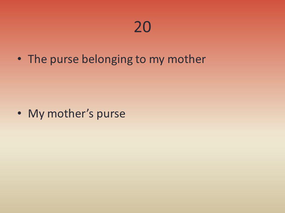 20 The purse belonging to my mother My mother's purse