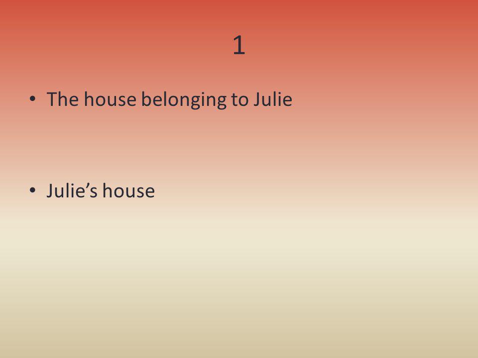 1 The house belonging to Julie Julie's house
