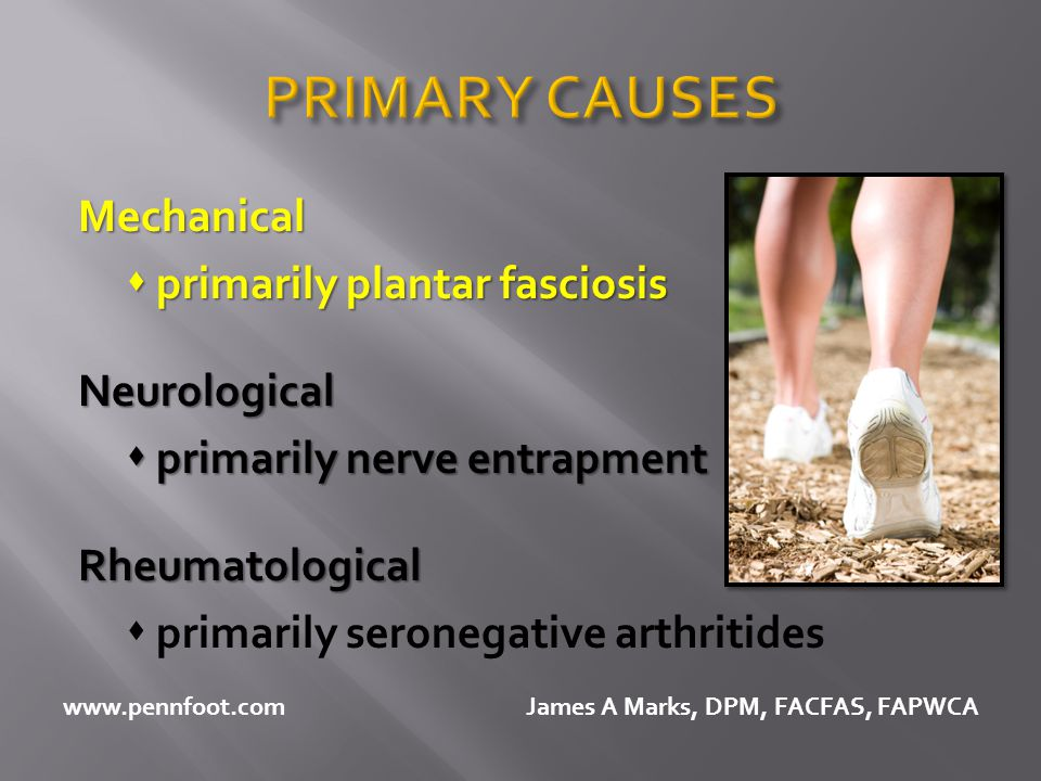 PRIMARY CAUSES Mechanical  primarily plantar fasciosis Neurological