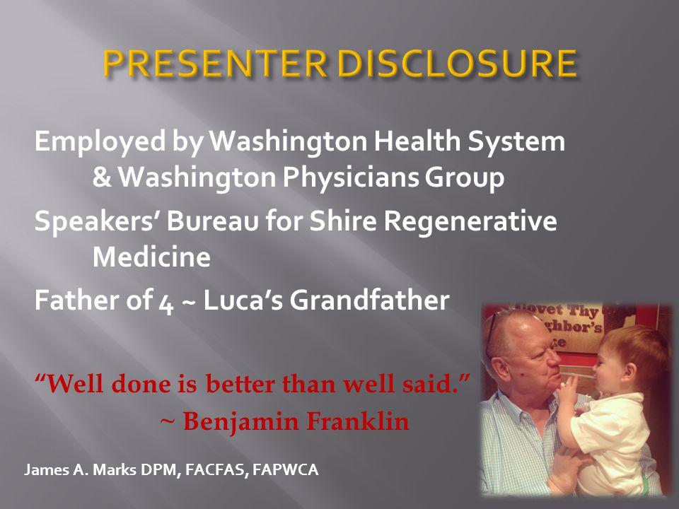 PRESENTER DISCLOSURE Employed by Washington Health System & Washington Physicians Group. Speakers' Bureau for Shire Regenerative Medicine.