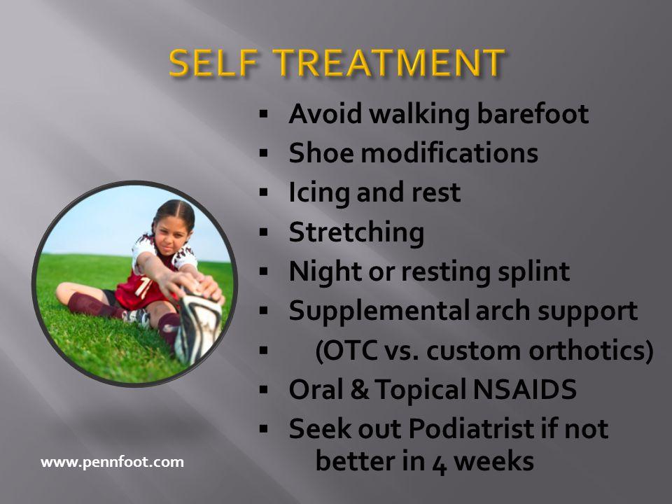 SELF TREATMENT Avoid walking barefoot Shoe modifications