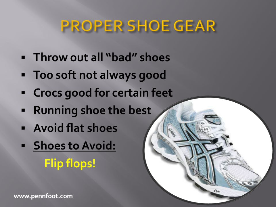 PROPER SHOE GEAR Throw out all bad shoes Too soft not always good